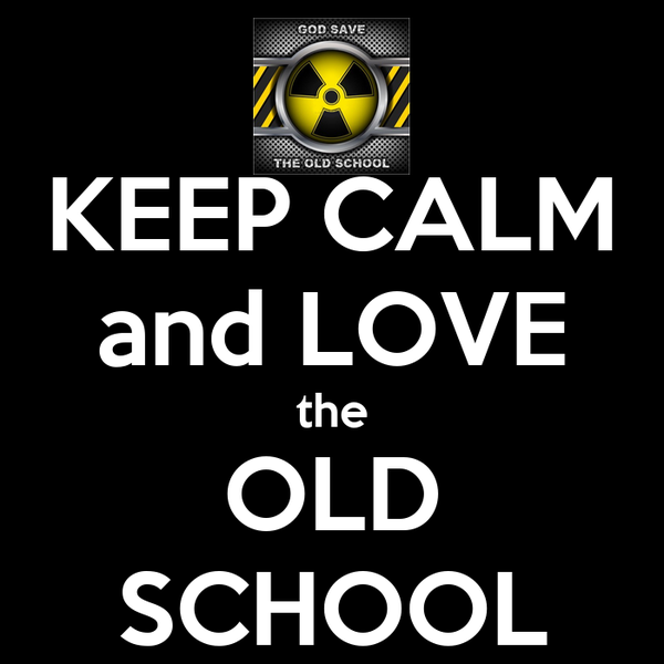 KEEP CALM and LOVE the OLD SCHOOL