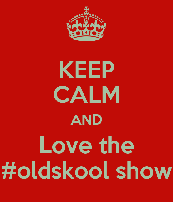 KEEP CALM AND Love the #oldskool show