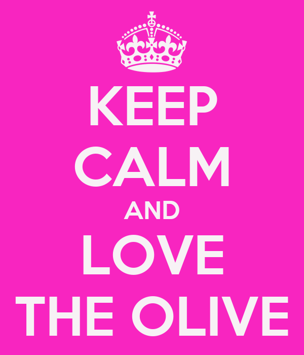 KEEP CALM AND LOVE THE OLIVE