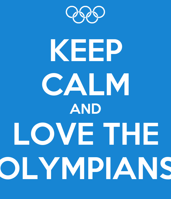 KEEP CALM AND LOVE THE OLYMPIANS