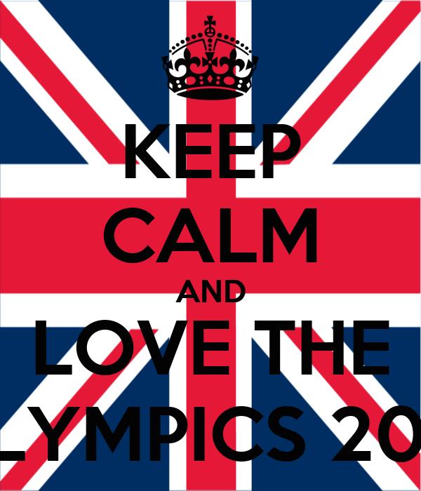 KEEP CALM AND LOVE THE OLYMPICS 2012