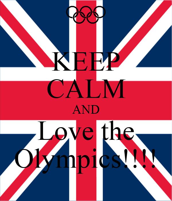 KEEP CALM AND Love the Olympics!!!!