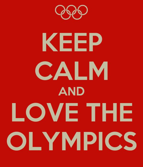 KEEP CALM AND LOVE THE OLYMPICS