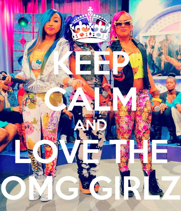 KEEP CALM AND LOVE THE OMG GIRLZ