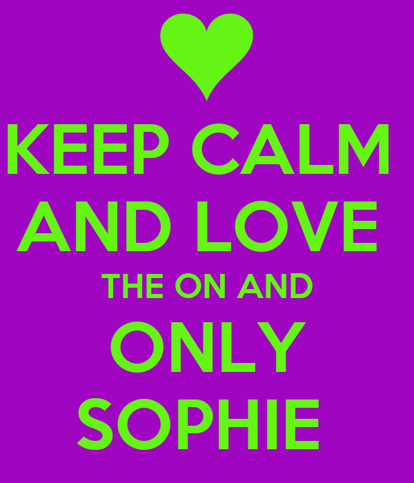 KEEP CALM  AND LOVE  THE ON AND ONLY SOPHIE