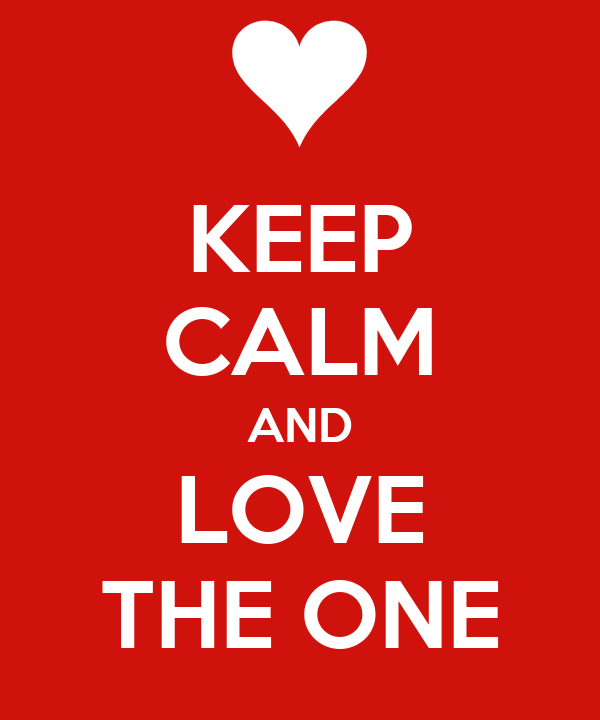 KEEP CALM AND LOVE THE ONE