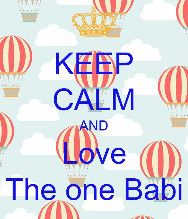 KEEP CALM AND Love The one Babi