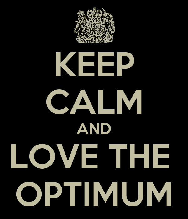 KEEP CALM AND LOVE THE  OPTIMUM