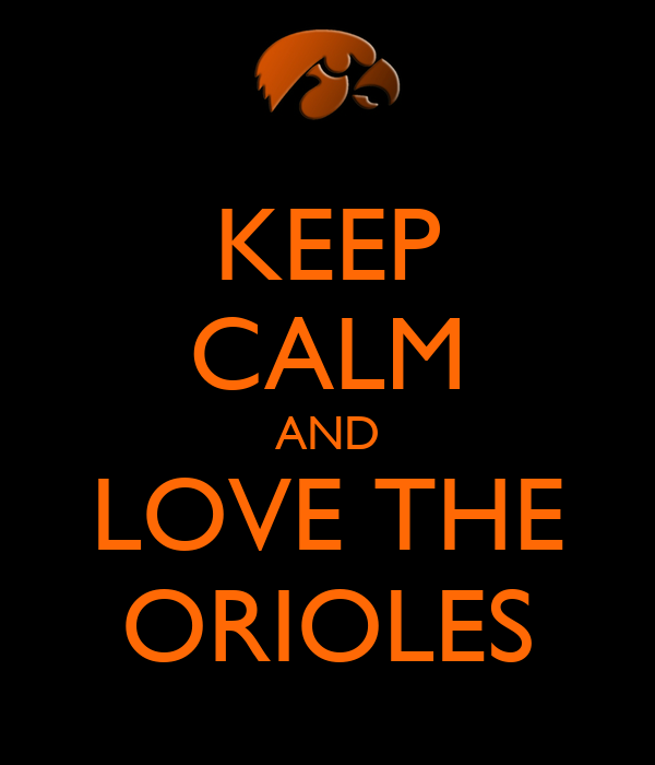 KEEP CALM AND LOVE THE ORIOLES