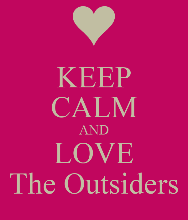 KEEP CALM AND LOVE The Outsiders
