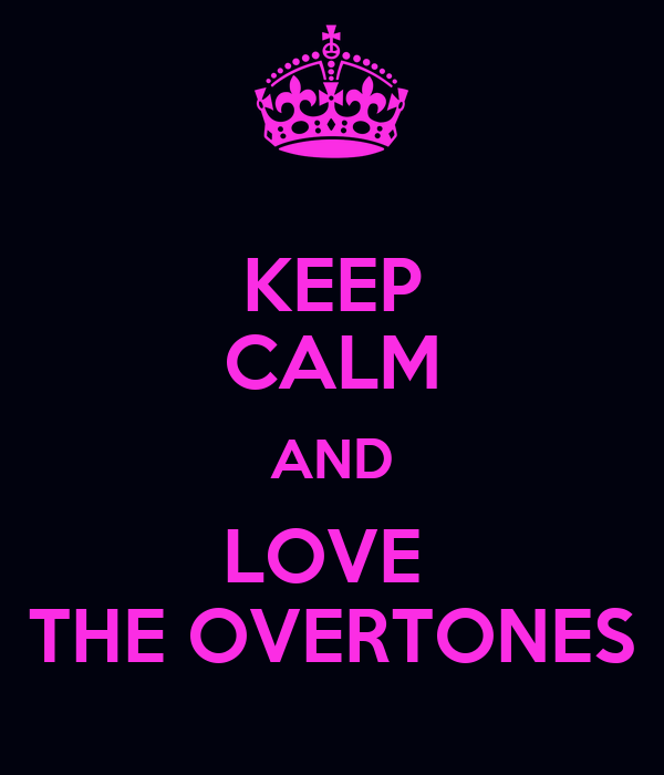 KEEP CALM AND LOVE  THE OVERTONES