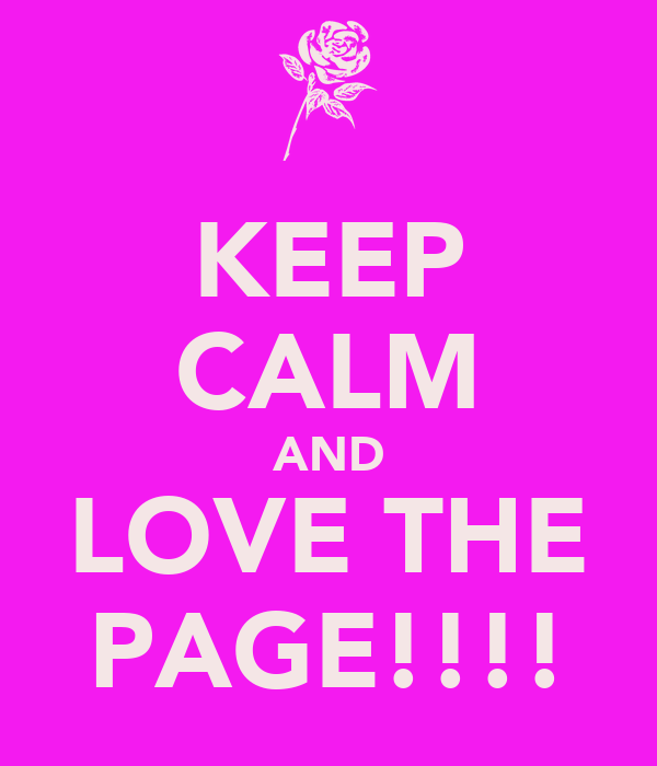 KEEP CALM AND LOVE THE PAGE!!!!
