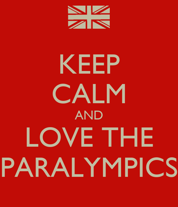 KEEP CALM AND LOVE THE PARALYMPICS