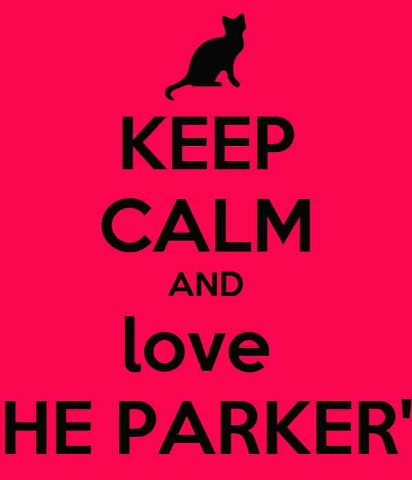 KEEP CALM AND love  THE PARKER'S