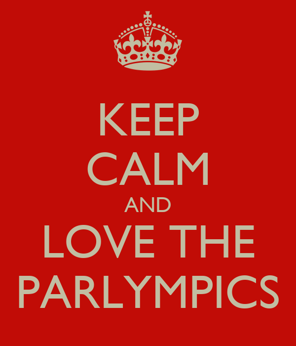 KEEP CALM AND LOVE THE PARLYMPICS