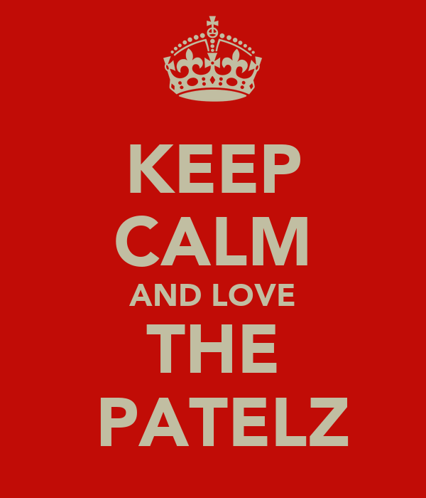 KEEP CALM AND LOVE THE  PATELZ