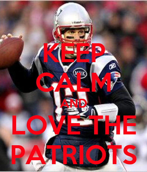KEEP CALM AND LOVE THE PATRIOTS
