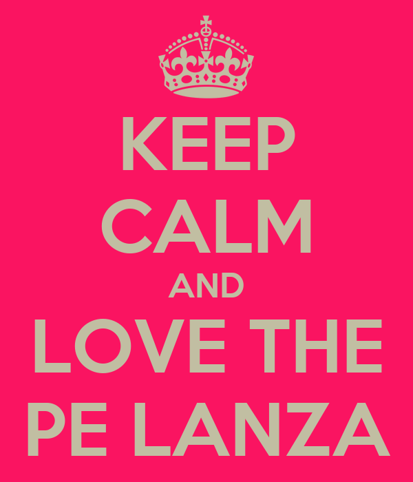 KEEP CALM AND LOVE THE PE LANZA