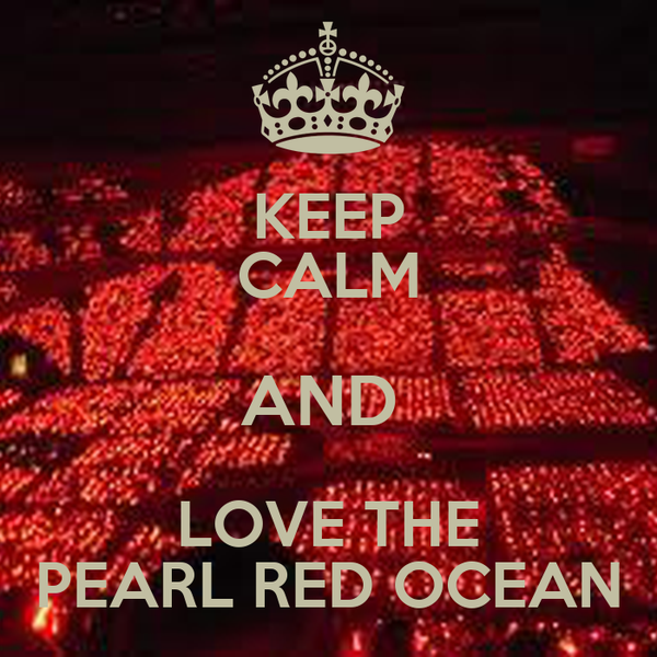 KEEP CALM AND  LOVE THE PEARL RED OCEAN