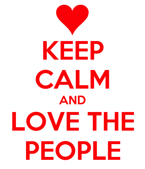 KEEP CALM AND LOVE THE PEOPLE