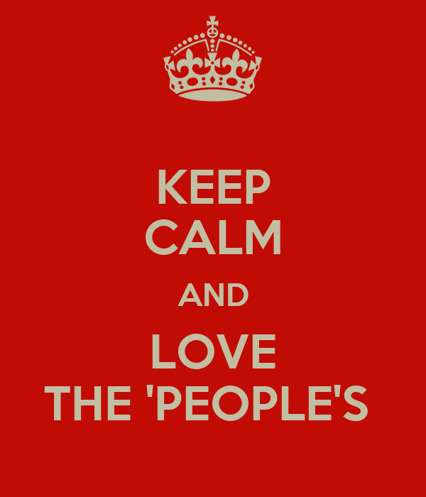 KEEP CALM AND LOVE THE 'PEOPLE'S