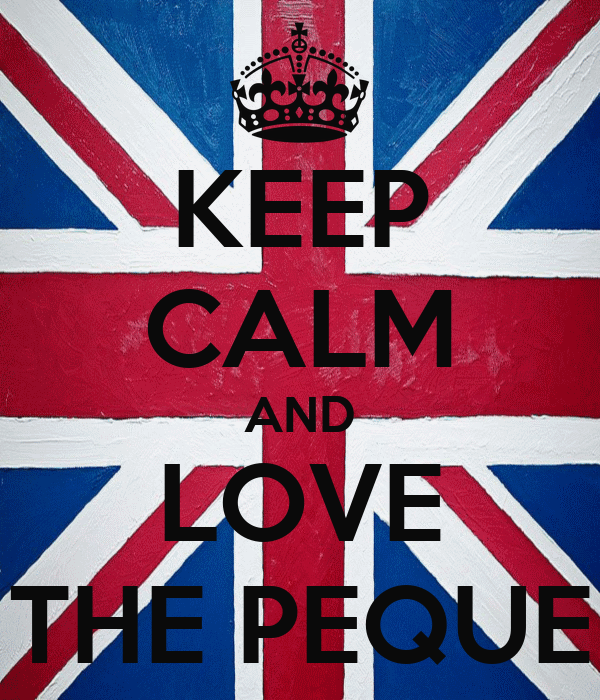KEEP CALM AND LOVE THE PEQUE