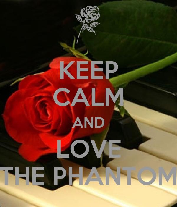 KEEP CALM AND LOVE THE PHANTOM