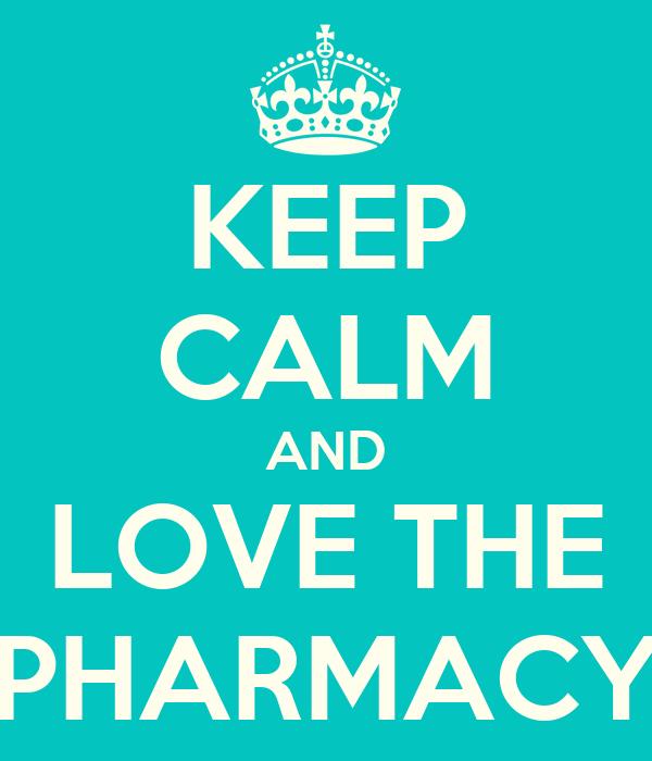 KEEP CALM AND LOVE THE PHARMACY