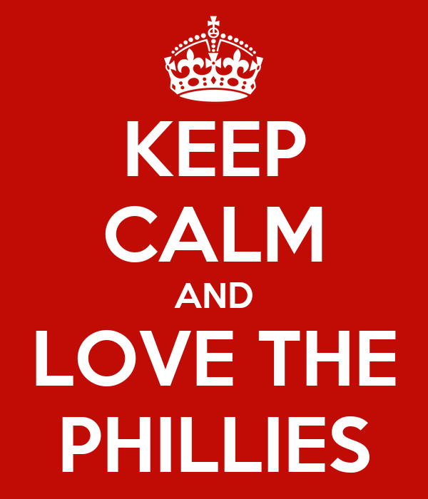 KEEP CALM AND LOVE THE PHILLIES