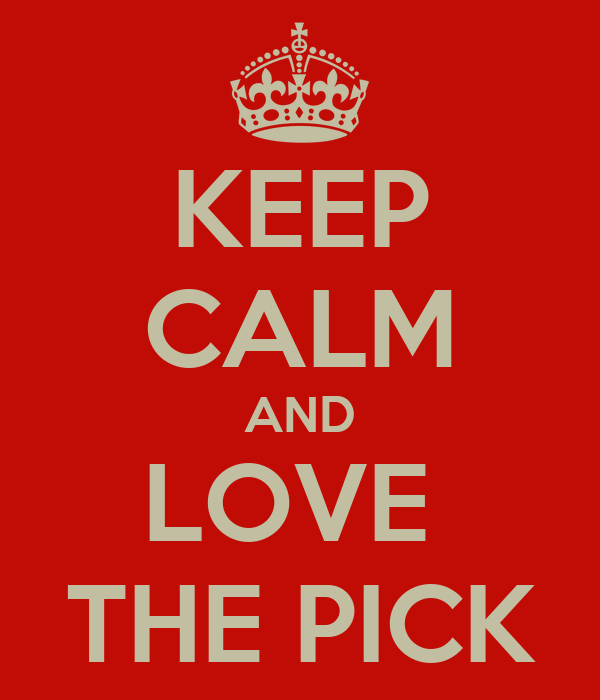 KEEP CALM AND LOVE  THE PICK