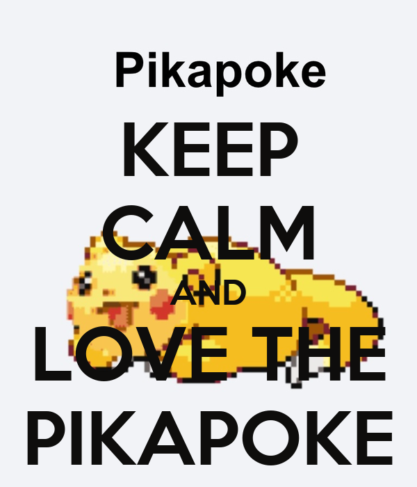KEEP CALM AND LOVE THE PIKAPOKE