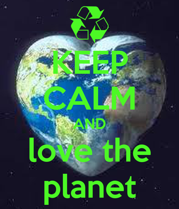 KEEP CALM AND love the planet