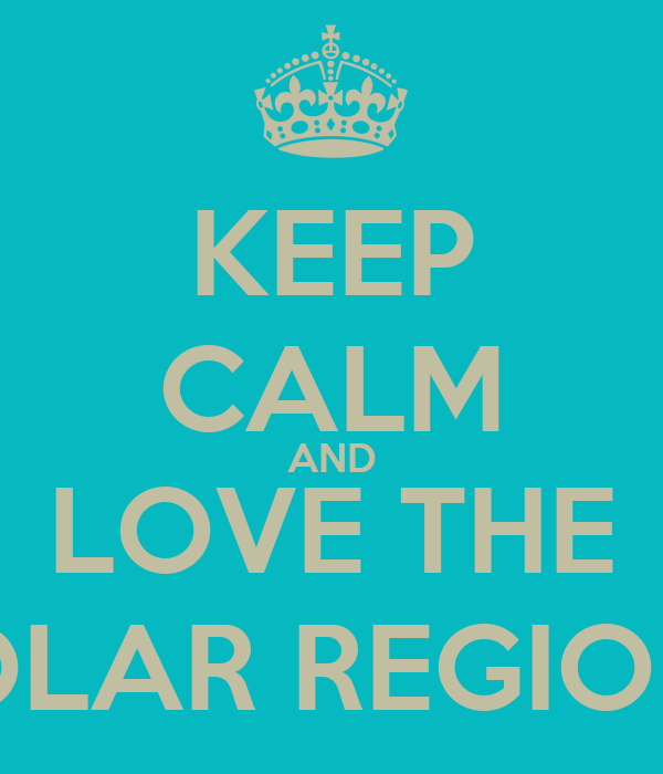 KEEP CALM AND LOVE THE POLAR REGIONS