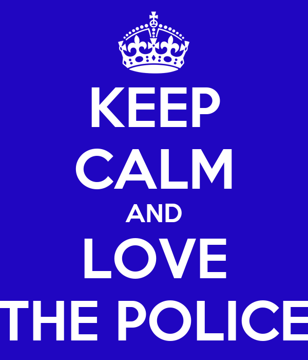 KEEP CALM AND LOVE THE POLICE