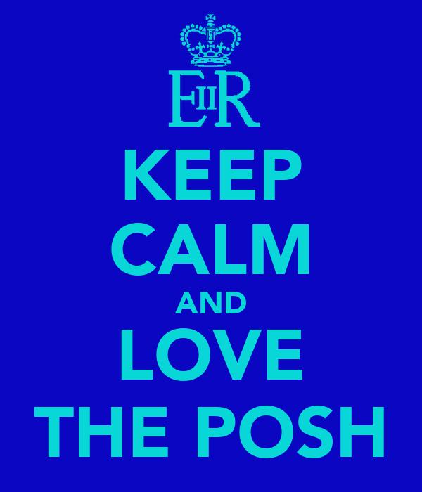 KEEP CALM AND LOVE THE POSH