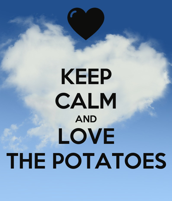 KEEP CALM AND LOVE THE POTATOES
