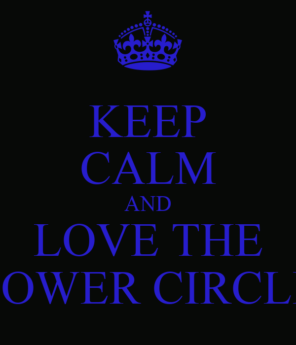 KEEP CALM AND LOVE THE POWER CIRCLE