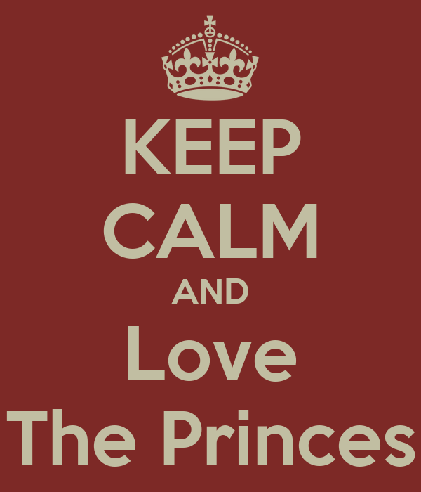 KEEP CALM AND Love The Princes