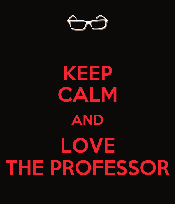 KEEP CALM AND LOVE THE PROFESSOR