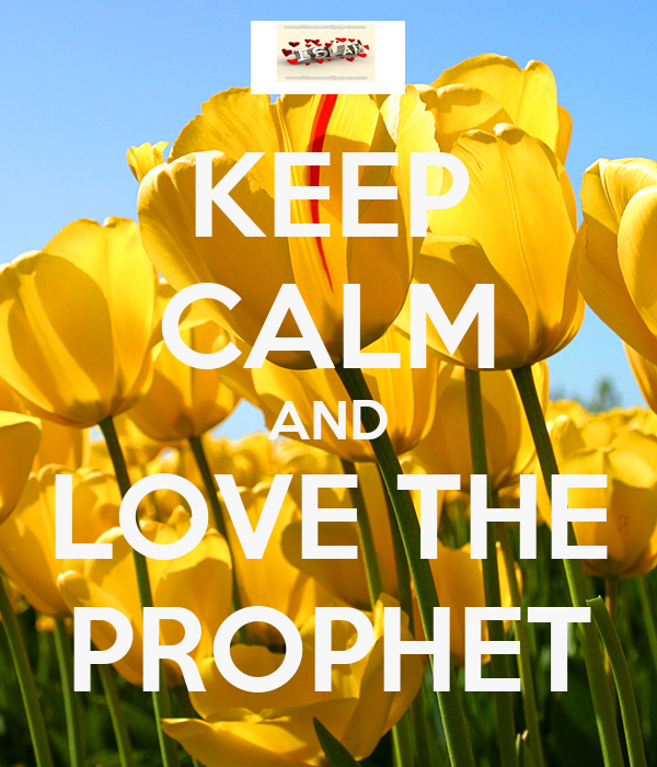KEEP CALM AND LOVE THE PROPHET
