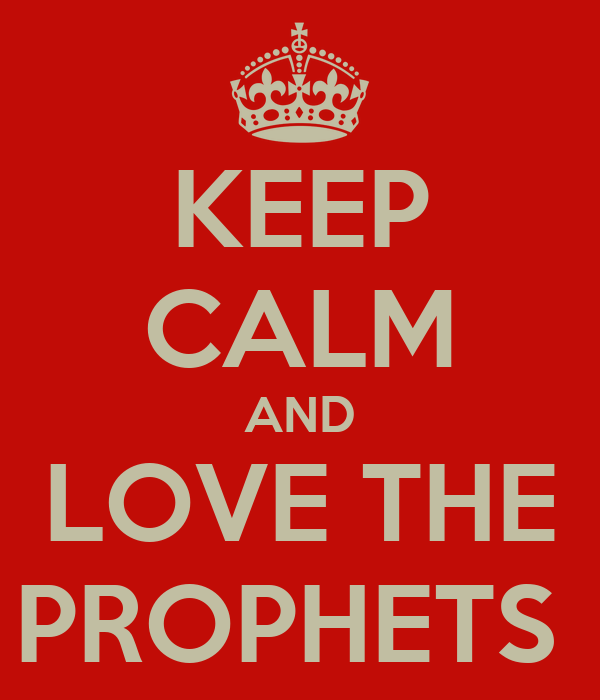 KEEP CALM AND LOVE THE PROPHETS