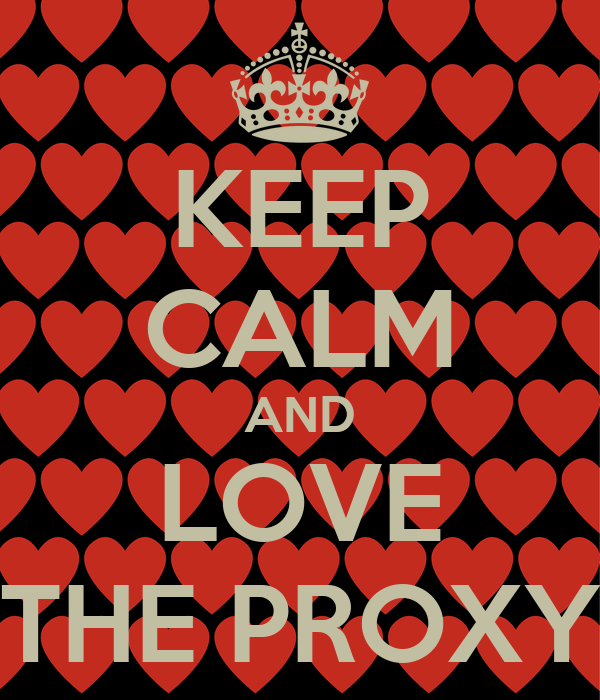 KEEP CALM AND LOVE THE PROXY