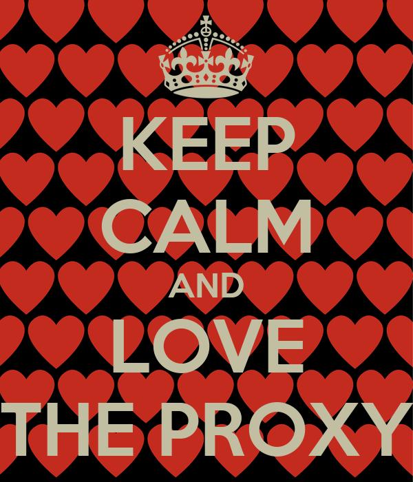 KEEP CALM AND LOVE THE PROXY