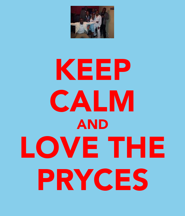 KEEP CALM AND LOVE THE PRYCES