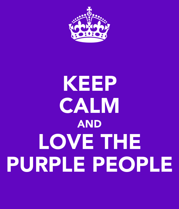 KEEP CALM AND LOVE THE PURPLE PEOPLE