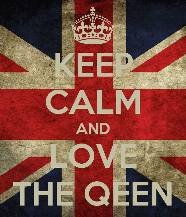KEEP CALM AND LOVE THE QEEN