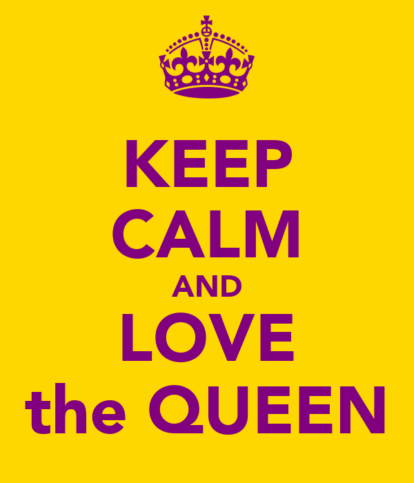 KEEP CALM AND LOVE the QUEEN