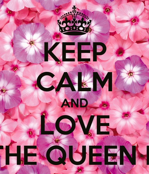 KEEP CALM AND LOVE THE QUEEN B