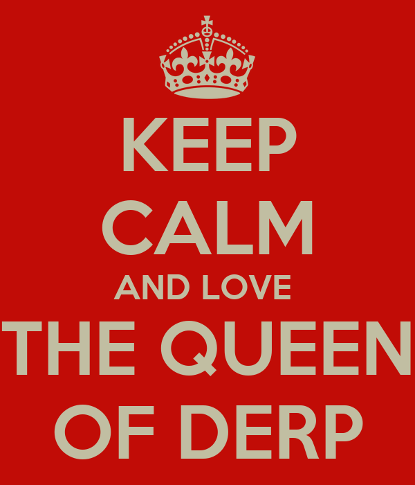 KEEP CALM AND LOVE  THE QUEEN OF DERP