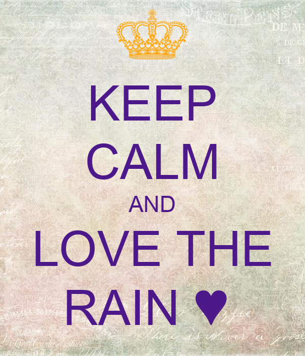 KEEP CALM AND LOVE THE RAIN ♥